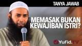 Tanya Jawab: Memasak Bukan Kewajiban Istri – Ustadz Dr. Syafiq Riza Basalamah, MA