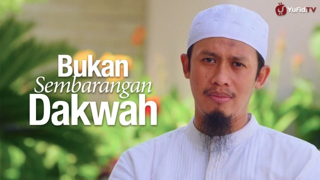 Bukan Sembarangan Dakwah – Ustadz Abdurrahman Thoyib, Lc