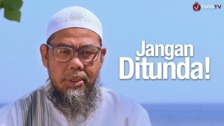 Ceramah Singkat: Jangan Ditunda – Ustadz Zainal Abidin Syamsudin, Lc.