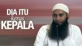 Dia Itu Keras Kepala – Ustadz DR. Syafiq Riza Basalamah, MA
