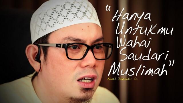 Hanya Untukmu Wahai Saudari Muslimah – Ustadz Ahmad Zainuddin, Lc