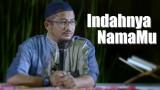 Indahnya Namamu – Ustadz Abdullah Taslim, MA