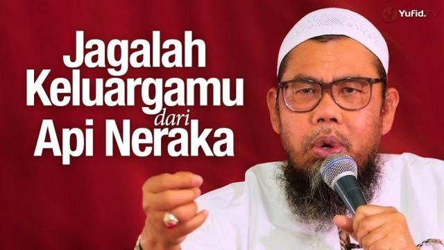 Jagalah Keluargamu Dari Api Neraka – Ustadz Zainal Abidin, Lc.