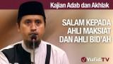 Kajian akhlak #17: Salam Kepada Ahli maksiat dan Ahli Bid'ah – Ustadz Abdullah Zaen, MA