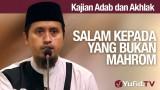 Kajian Akhlak #18: Salam Kepada Yang Bukan Mahrom – Ustadz Abdullah Zaen, MA