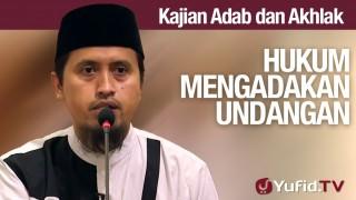Kajian Akhlak #20: Hukum Mengadakan Undangan – Ustadz Abdullah Zaen, MA