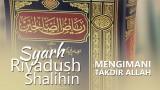 Kitab Riyadush Shalihin: Mengimani Takdir dari Allah- Ust. Aris Munandar