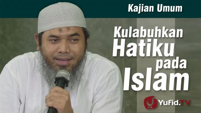 Kulabuhkan Hatiku pada Islam – ustadz Afifi Abdul Wadud