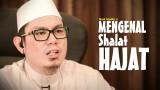 Mengenal Shalat Hajat – Ustadz Ahmad Zainuddin, Lc