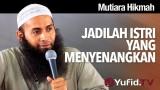 Mutiara Hikmah: Jadilah Istri Yang Menyenangkan – Ustadz Dr. Syafiq Reza Basalamah, MA.
