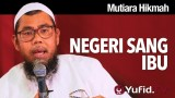 Mutiara Hikmah: Negeri Sang Ibu – Ustadz Zainal Abidin Syamsuddin, Lc