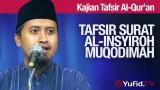 Tafsir Al Quran Surat Al Insyiroh #1: Muqodimah – Ustadz Abdullah Zaen, MA