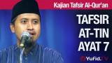 Tafsir Surat At-Tin Ayat 7 – Ustadz Abdullah Zaen, MA