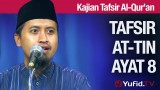 Tafsir Surat At Tin Ayat 8 Ustadz Abdullah Zaen, MA