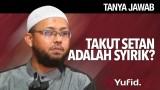 Tanya Jawab: Takut Setan Syirik – Ustadz Riyadh Bin Badr Bajrey