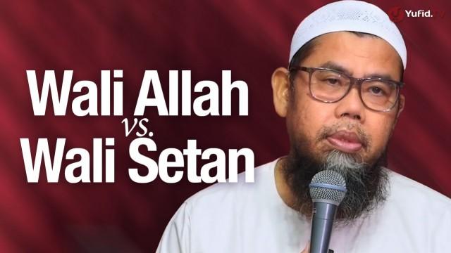 Wali Allah vs. Wali Setan – Ustadz Zainal Abidin Syamsudin, Lc