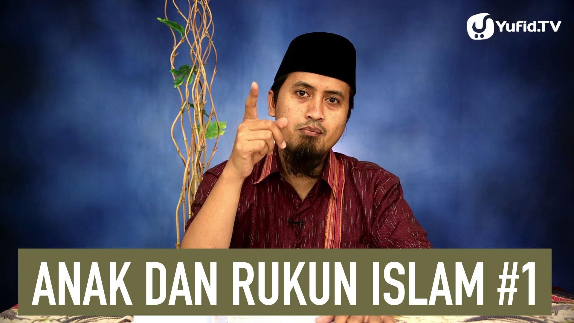 Kajian Islam: Anak dan Rukun Islam Bagian1 – Ustadz ...