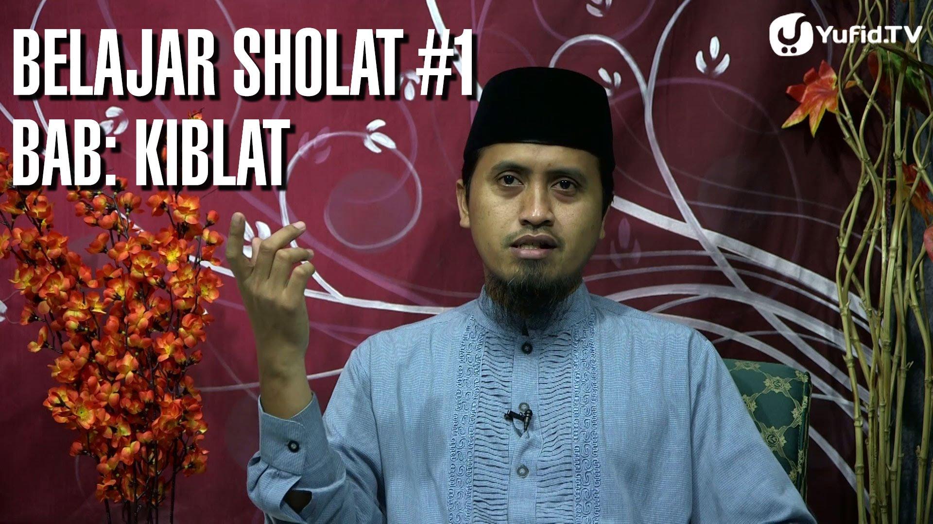 Belajar Sholat Bagian 1 Bab Kiblat – Ustadz Abdullah Zaen ...