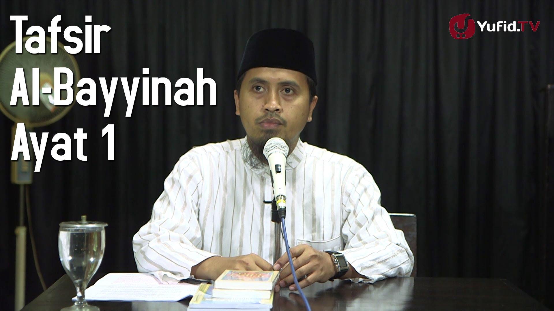 Kajian Tafsir Al Quran: Tafsir Surat Al Bayyinah Ayat 1 ...