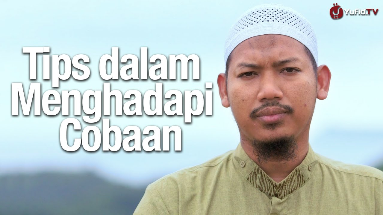 Tips dalam Menghadapi Cobaan – Ustadz Abu Ubaidah Yusuf As ...
