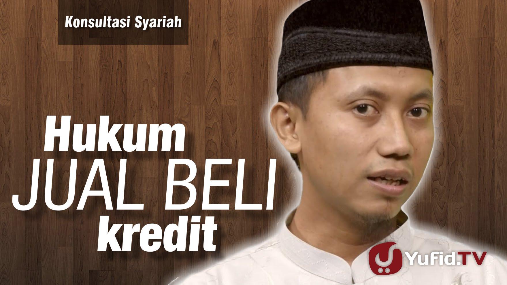 Konsultasi Syariah : Hukum Jual Beli Kredit – Ustadz Ammi ...