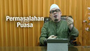 Permasalahan Seputar Puasa – Ustadz Ahmad Zainuddin, Lc
