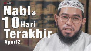 Ceramah Singkat : Nabi & 10 Hari Terakhir (Part2) – Ustadz Muhammad Nuzul Dzikri, Lc.