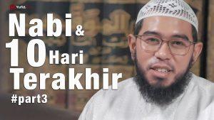 Ceramah Singkat : Nabi & 10 Hari Terakhir (Part3) – Ustadz Muhammad Nuzul Dzikri, Lc.