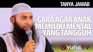 Tanya Jawab: Cara Agar Anak Memiliki Mental yang Tangguh – Ustadz Dr. Syafiq Reza Basalamah, MA.