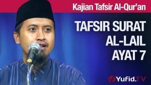 Tafsir Al Quran Surat Al-lail #8: Ayat 7 – Ustadz Abdullah Zaen, MA