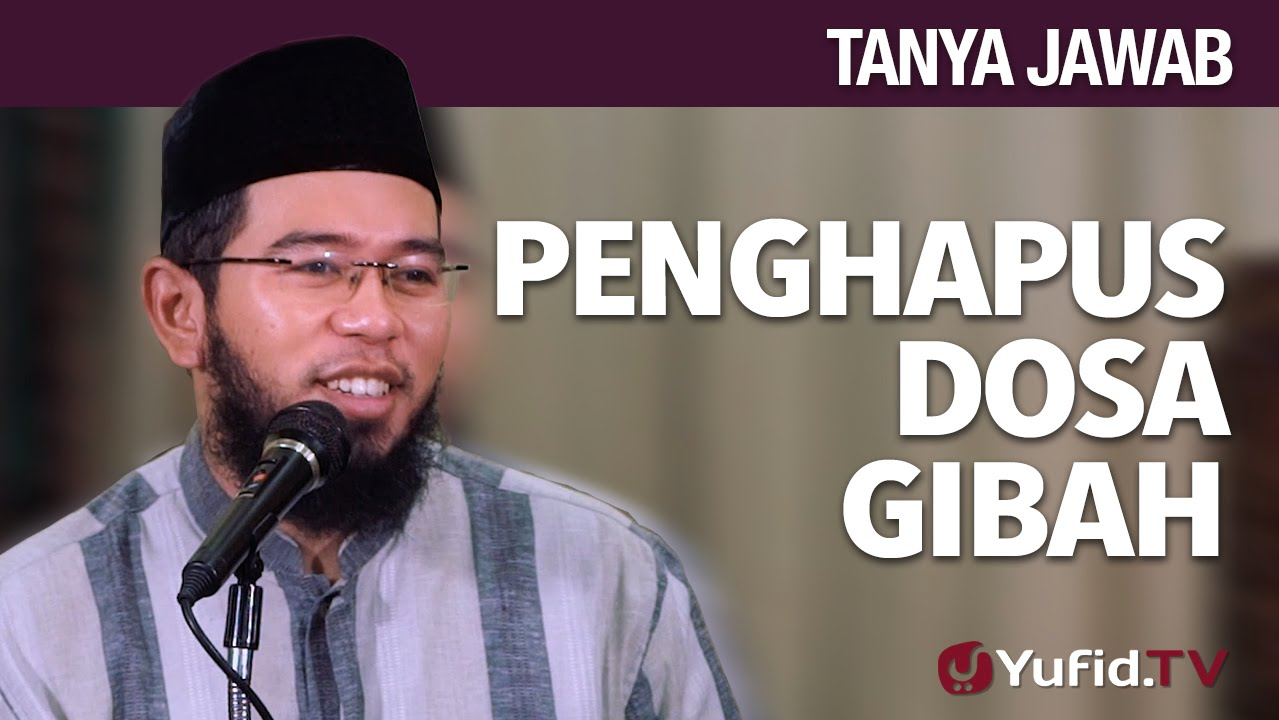 Tanya Jawab: Penghapus Dosa Gibah – Ustadz Muhammad Nuzul ...