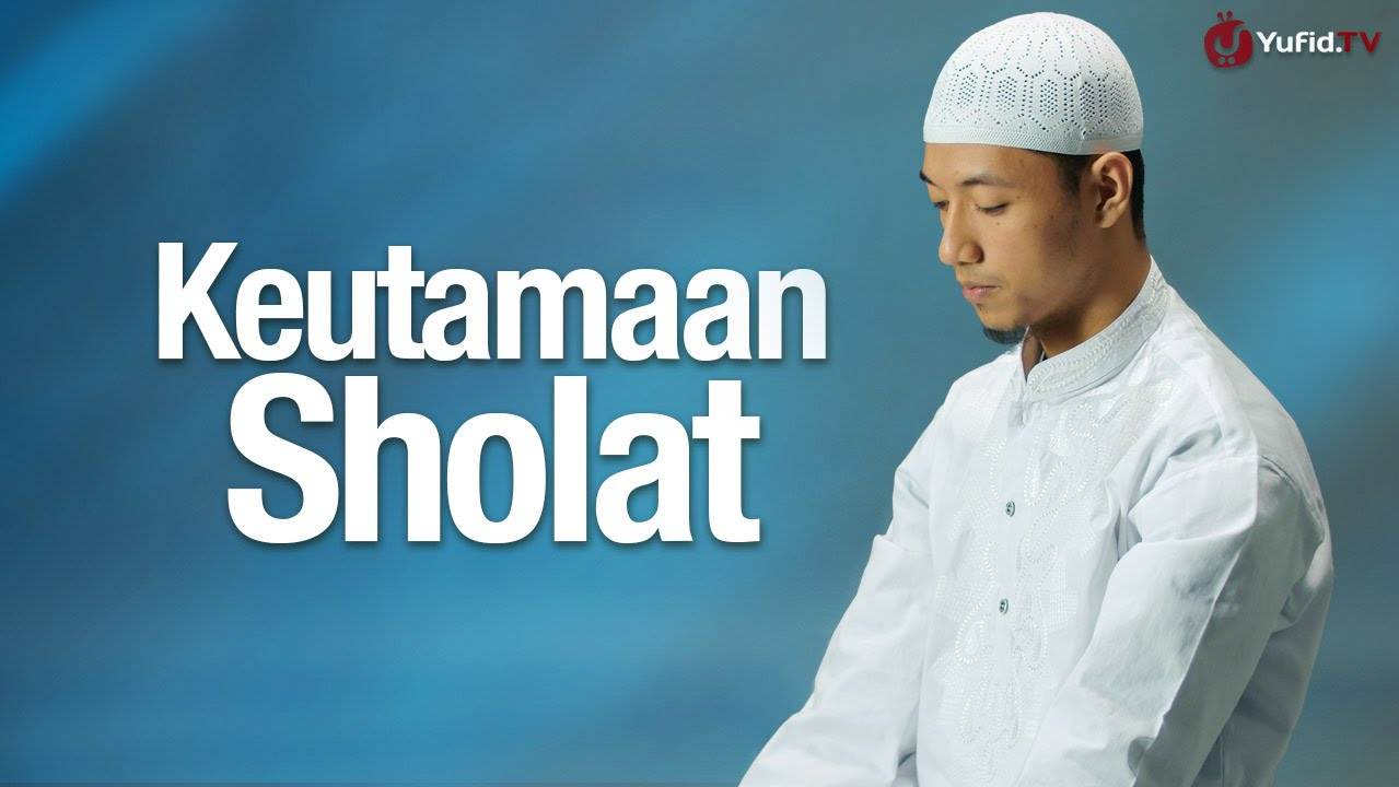 Seri Cara Shalat Nabi: Keutamaan Sholat | Yufid TV ...