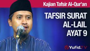 Kajian Tafsir Al Quran Surat Al-lail #12 – Tafsir Ayat 9 – Ustadz Abdullah Zaen, MA