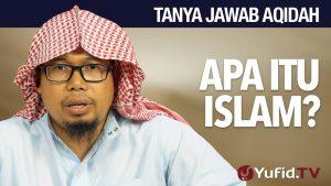 Tanya Jawab Aqidah: Apa Itu Islam? – Ustadz Mizan Qudsiyah, Lc.