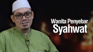 Wanita Penyebar Syahwat – Ustadz Ahmad Zainuddin Al-Banjary