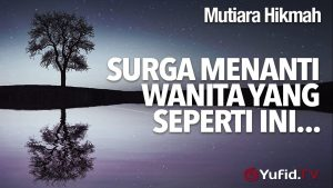 Mutiara Hikmah: Surga Menanti Wanita Yang Seperti Ini – Ustadz Mizan Qudsiyah, Lc