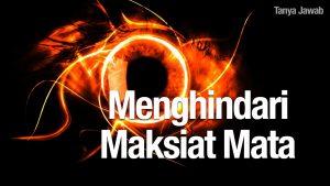 Konsultasi Syariah: Menghindari Maksiat Mata – Ustadz Arif Hidayatullah