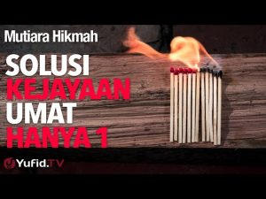 Mutiara Hikmah: Solusi Kejayaan Umat Hanya 1 – Ustadz DR Syafiq Riza Basalamah, MA