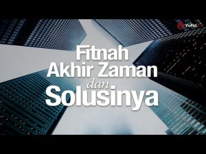 Khutbah Jumat: Fitnah Akhir Zaman dan Solusinya – Ustadz Muhammad Elvi Syam, Lc