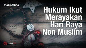 Tanya Jawab: Hukum Ikut Merayakan Hari Raya Non Muslim – Syaikh Hussein Yee
