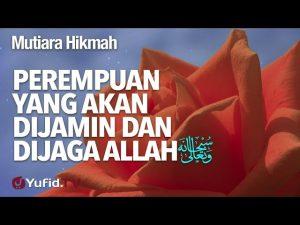 Mutiara Hikmah: Perempuan Yang Akan Dijamin Dan Dijaga Allah – Ustadz Abdullah Taslim, Lc, MA