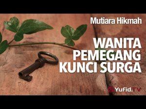 Mutiara Hikmah: Wanita Pemegang Kunci Surga – Ustadz Abdullah Taslim, Lc, MA