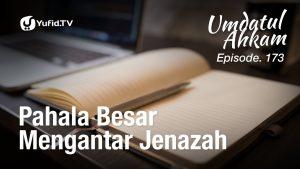 Umdatul Ahkam Hadis 176 – Jenazah (Pahala Besar Mengantar Jenazah) – Aris Munandar (Eps. 173)