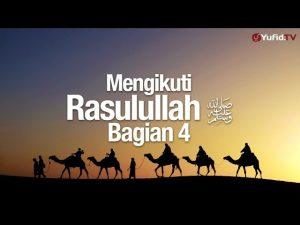 Ceramah Agama: Mengikuti Rasulullah Bagian 4 – Ustadz Mizan Qudsiyah, Lc