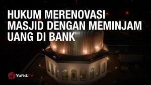 Konsultasi Syariah: Hukum Merenovasi Masjid dengan Meminjam Uang di Bank – Ust. Abdul Barr Kaisinda