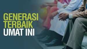 Generasi Terbaik Umat Ini – Syaikh Dr. Malik Husain Sya'ban