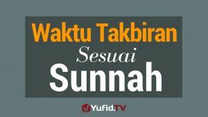 Waktu Takbiran Sesuai Sunnah