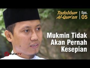 Mukmin Tidak Akan Pernah Kesepian – Tadabur al-Qur'an