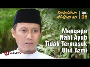Mengapa Nabi Ayub Tidak Termasuk Ulul Azmi – Tadabur al-Qur'an