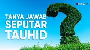 Tanya Jawab Islam Seputar Tauhid Bersama Ustadz Maududi Abdullah, Lc